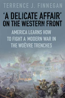 A Delicate Affair on the Western Front By Finnegan, Terrence J.