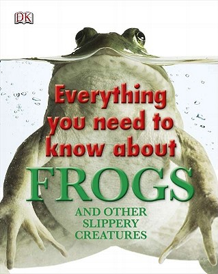 Everything You Need to Know About Reptiles and Amphibians By Dorling Kindersley, Inc.